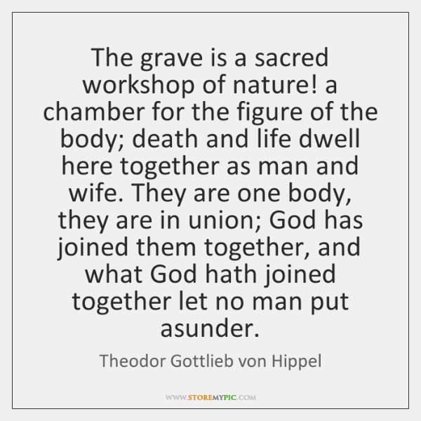 The grave is a sacred workshop of nature! a chamber for the ...