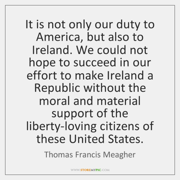 It is not only our duty to America, but also to Ireland. ...