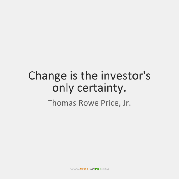 Change is the investor's only certainty.
