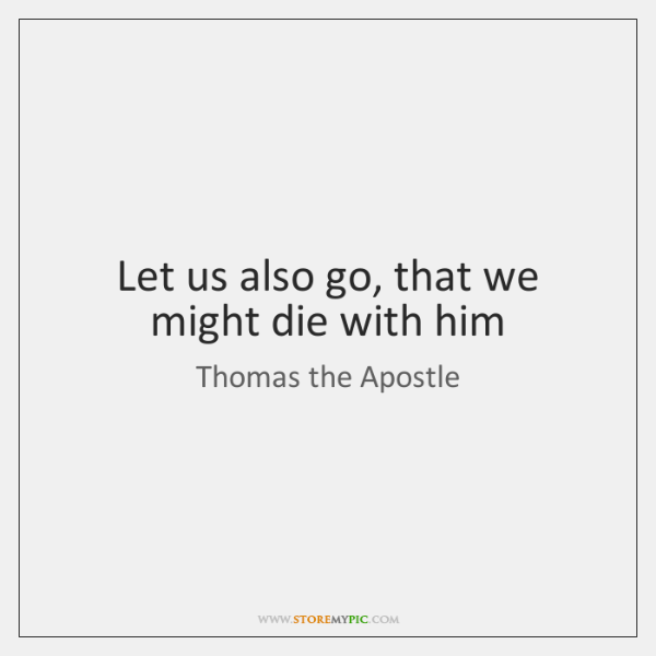 Let us also go, that we might die with him