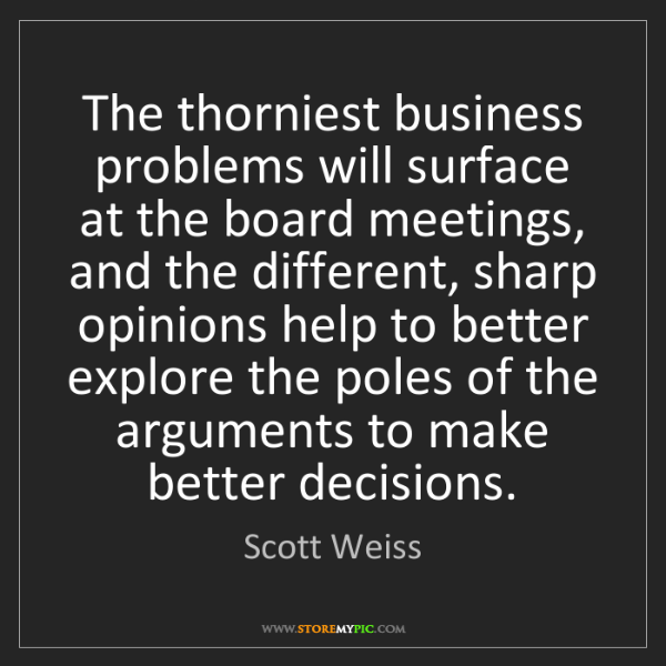 Scott Weiss: The thorniest business problems will surface at the board...