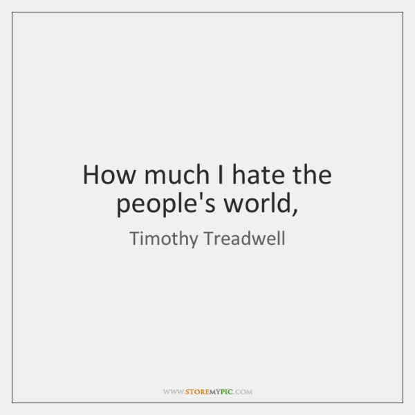 How much I hate the people's world,