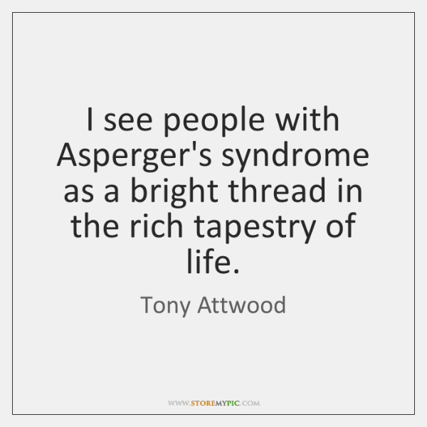 I see people with Asperger's syndrome as a bright thread in the ...
