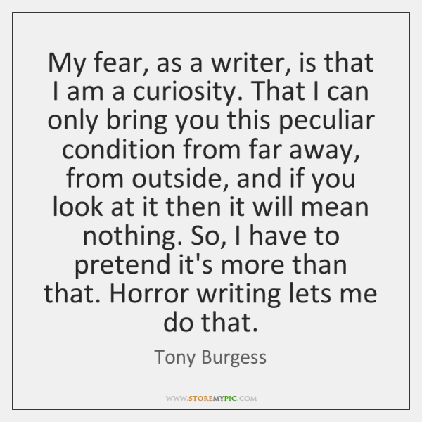 My fear, as a writer, is that I am a curiosity. That ...