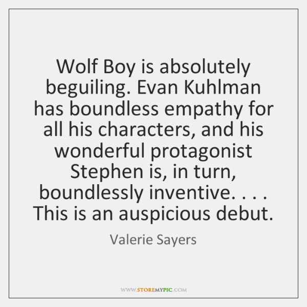 Wolf Boy is absolutely beguiling. Evan Kuhlman has boundless empathy for all ...