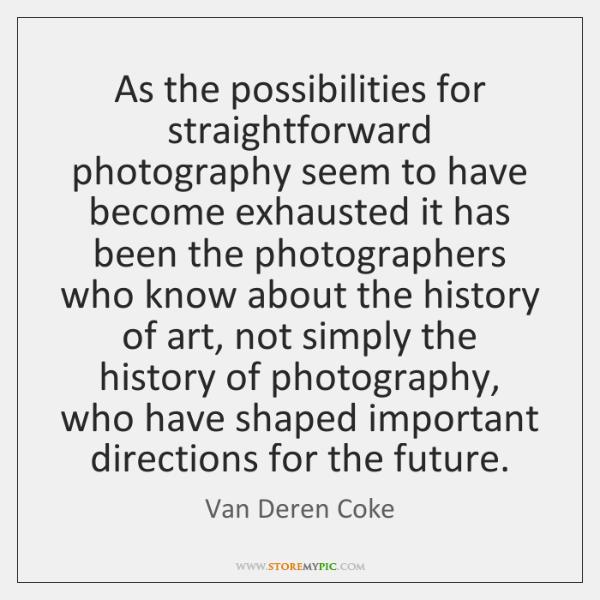 As the possibilities for straightforward photography seem to have become exhausted it ...