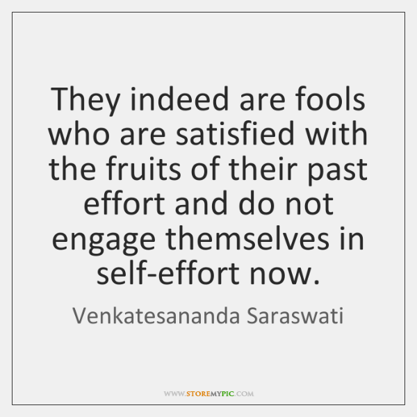 They indeed are fools who are satisfied with the fruits of their ...