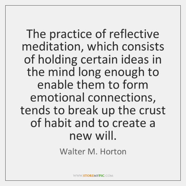 The practice of reflective meditation, which consists of holding certain ideas in ...