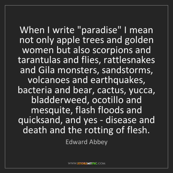 "Edward Abbey: When I write ""paradise"" I mean not only apple trees and..."