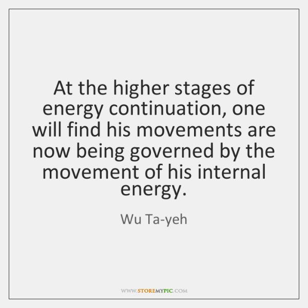 At the higher stages of energy continuation, one will find his movements ...