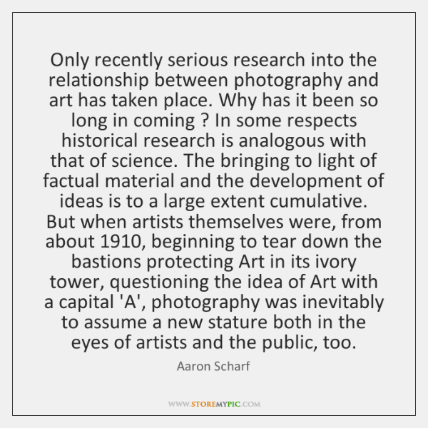 Only recently serious research into the relationship between photography and art has ...
