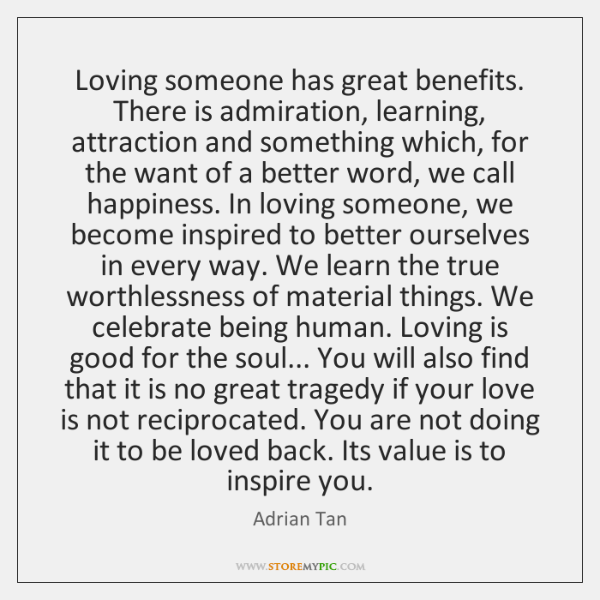 Loving someone has great benefits. There is admiration, learning, attraction and something ...