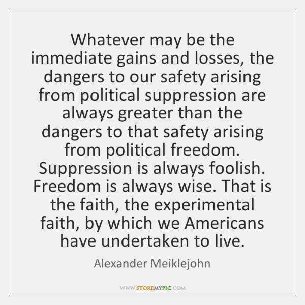 Whatever may be the immediate gains and losses, the dangers to our ...