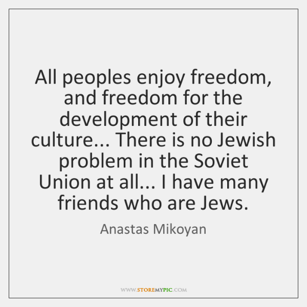 All peoples enjoy freedom, and freedom for the development of their culture... ...