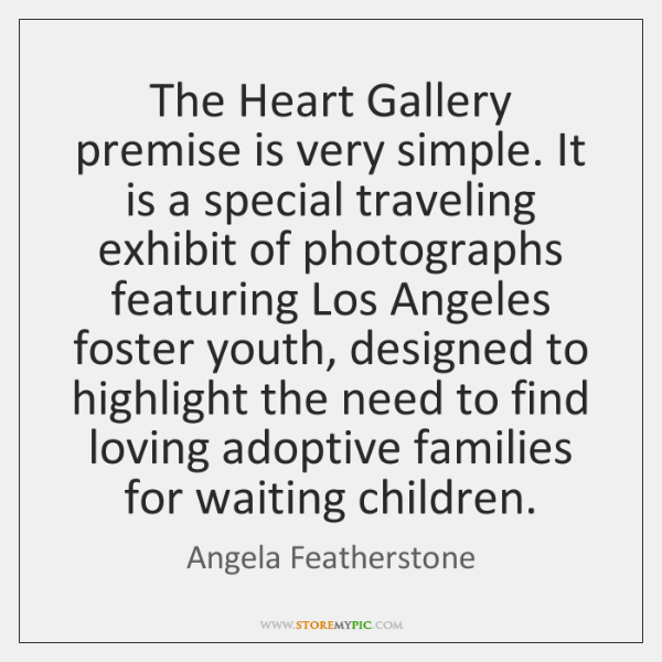 The Heart Gallery premise is very simple. It is a special traveling ...