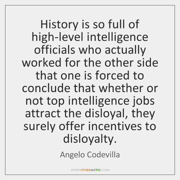History is so full of high-level intelligence officials who actually worked for ...