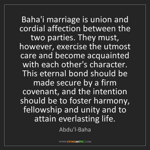 Abdu'l-Baha: Baha'i marriage is union and cordial affection between...