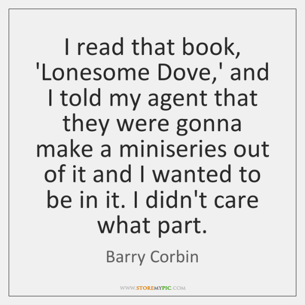 I read that book, 'Lonesome Dove,' and I told my agent ...