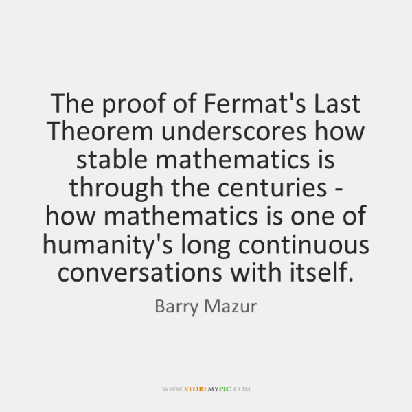 The proof of Fermat's Last Theorem underscores how stable mathematics is through ...