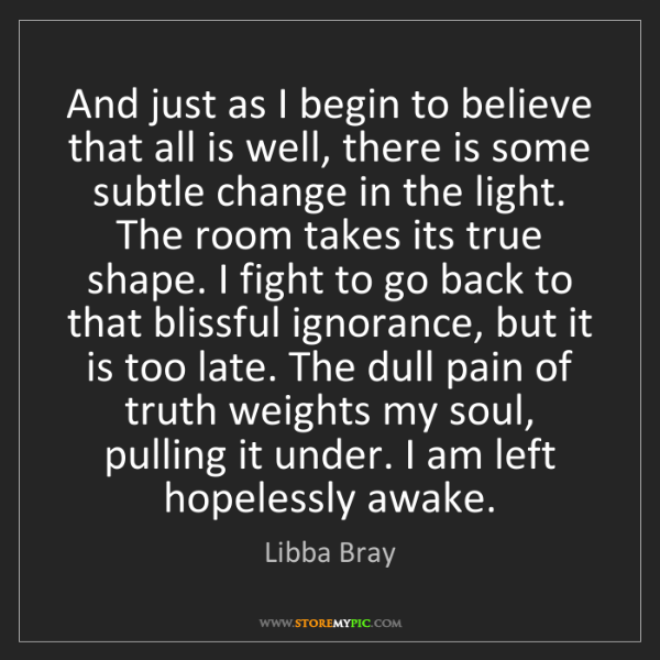 Libba Bray: And just as I begin to believe that all is well, there...