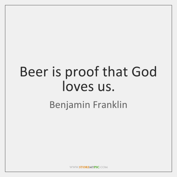 God Loves Us Quotes Magnificent Beer Is Proof That God Loves Us StoreMyPic