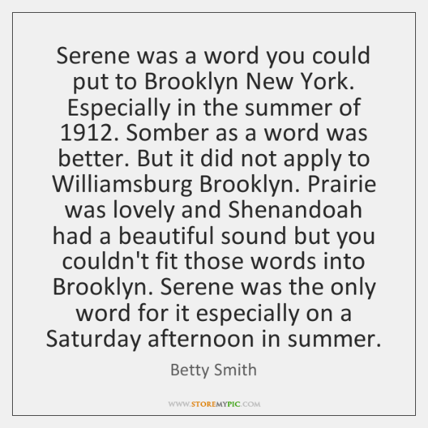 Serene was a word you could put to Brooklyn New York. Especially ...