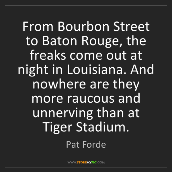 Pat Forde: From Bourbon Street to Baton Rouge, the freaks come out...