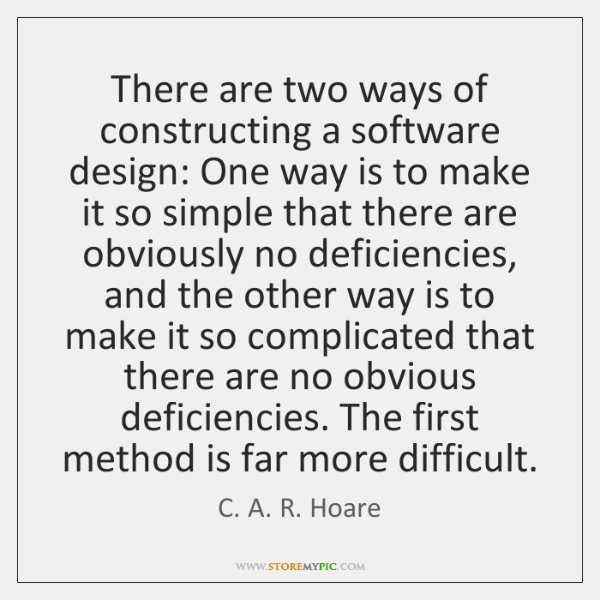 There are two ways of constructing a software design: One way is ...