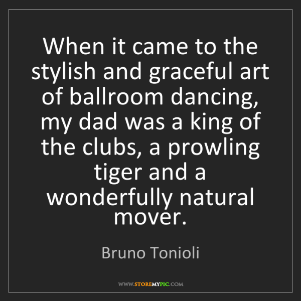 Bruno Tonioli: When it came to the stylish and graceful art of ballroom...