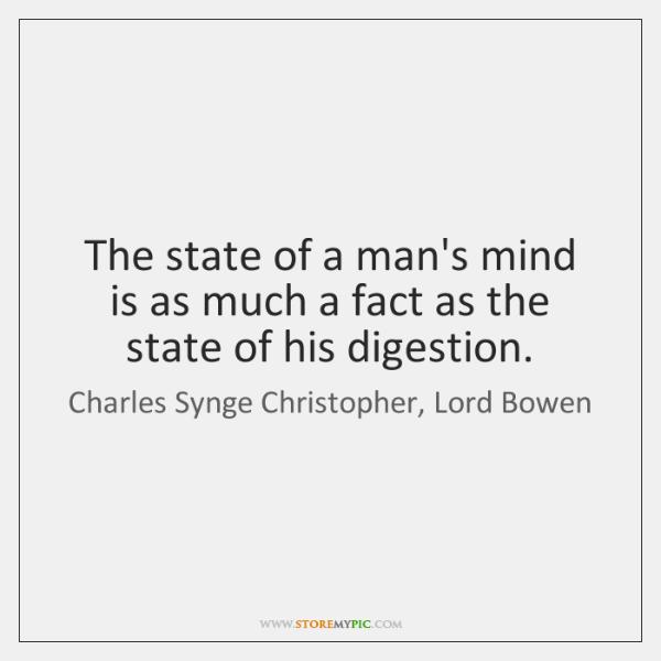 The state of a man's mind is as much a fact as ...