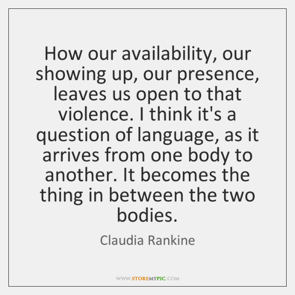 How our availability, our showing up, our presence, leaves us open to ...