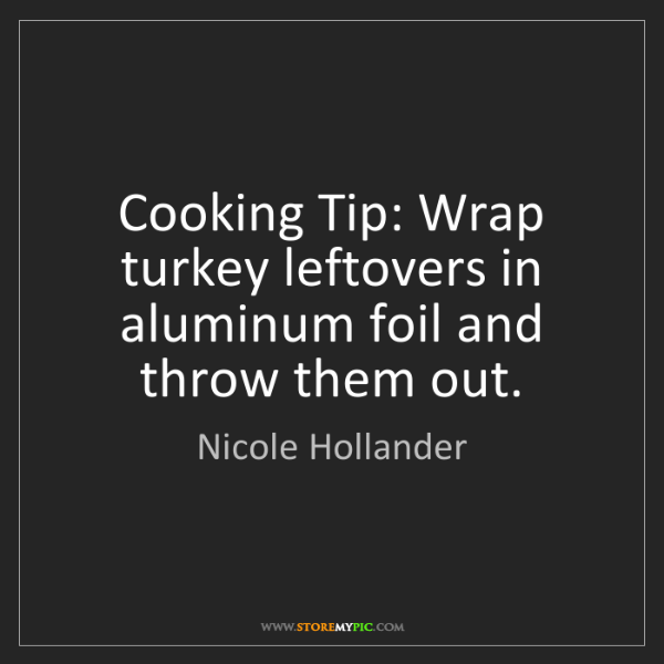Nicole Hollander: Cooking Tip: Wrap turkey leftovers in aluminum foil and...
