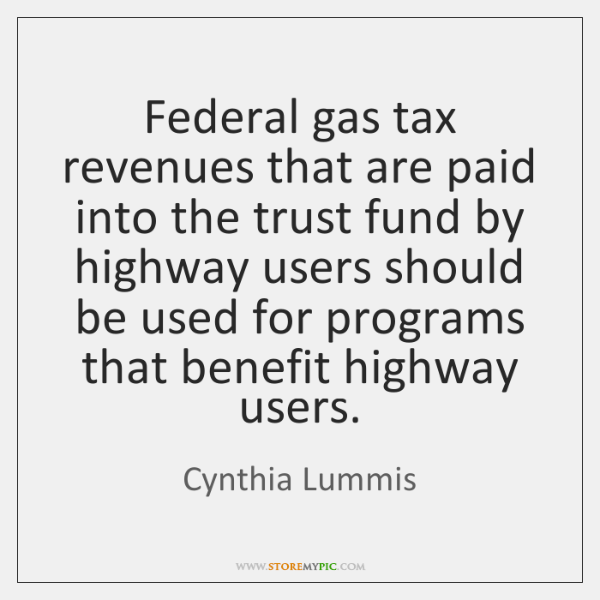 Federal gas tax revenues that are paid into the trust fund by ...