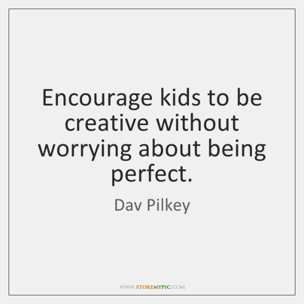 Encourage kids to be creative without worrying about being perfect.