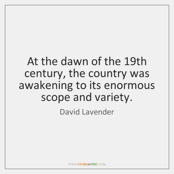 At the dawn of the 19th century, the country was awakening to ...
