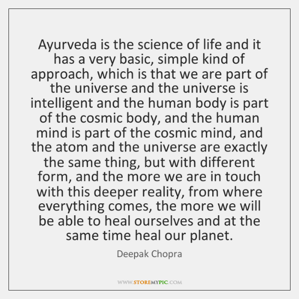 Ayurveda is the science of life and it has a very basic, ...