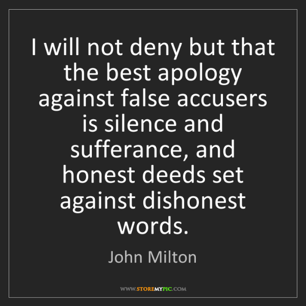 John Milton: I will not deny but that the best apology against false...