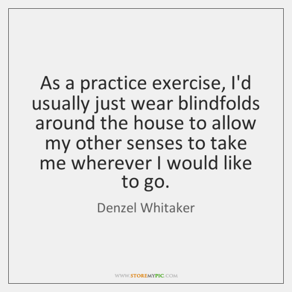 As a practice exercise, I'd usually just wear blindfolds around the house ...