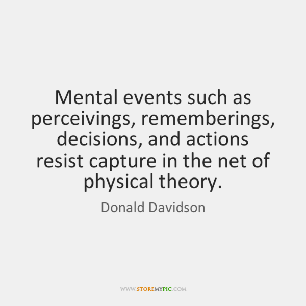 Mental events such as perceivings, rememberings, decisions, and actions resist capture in ...