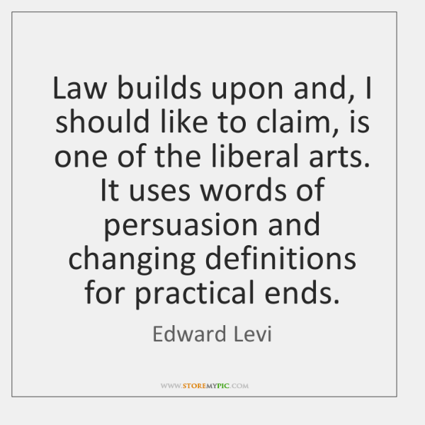 Law builds upon and, I should like to claim, is one of ...