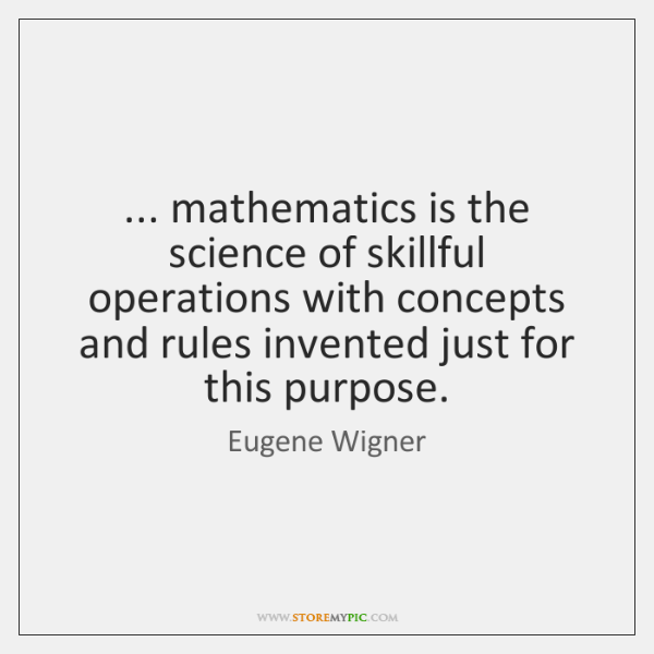 ... mathematics is the science of skillful operations with concepts and rules invented ...
