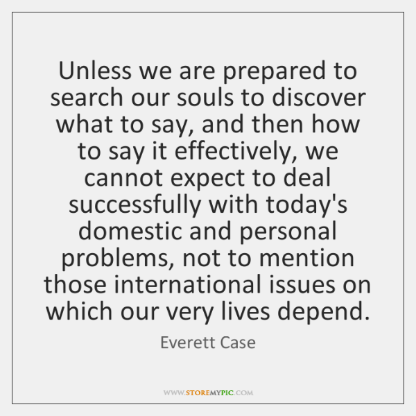 Unless we are prepared to search our souls to discover what to ...
