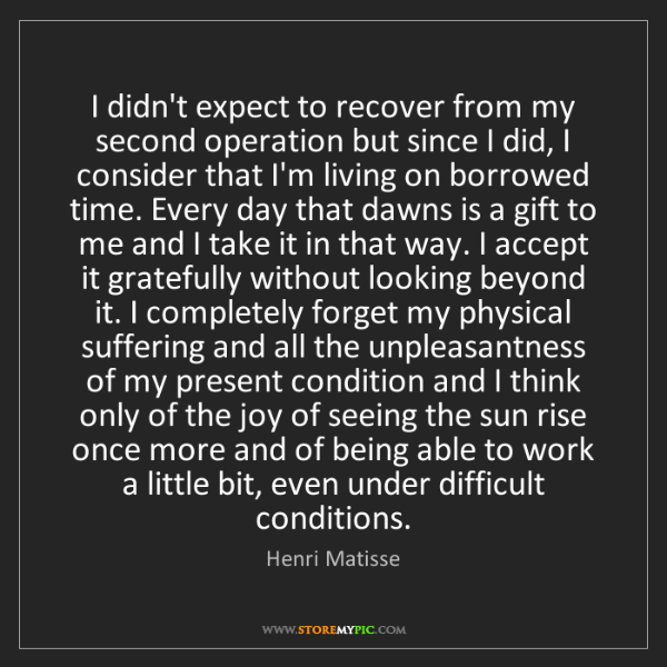 Henri Matisse: I didn't expect to recover from my second operation but...