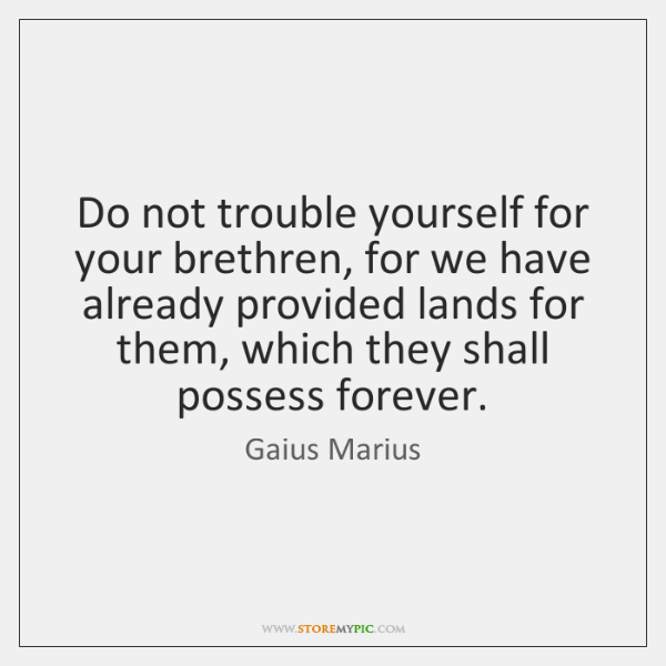 Do not trouble yourself for your brethren, for we have already provided ...