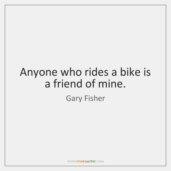 Anyone who rides a bike is a friend of mine.