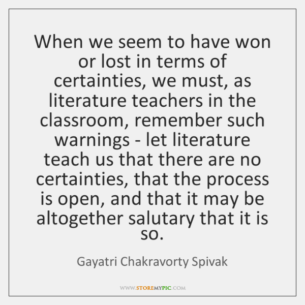 When we seem to have won or lost in terms of certainties, ...