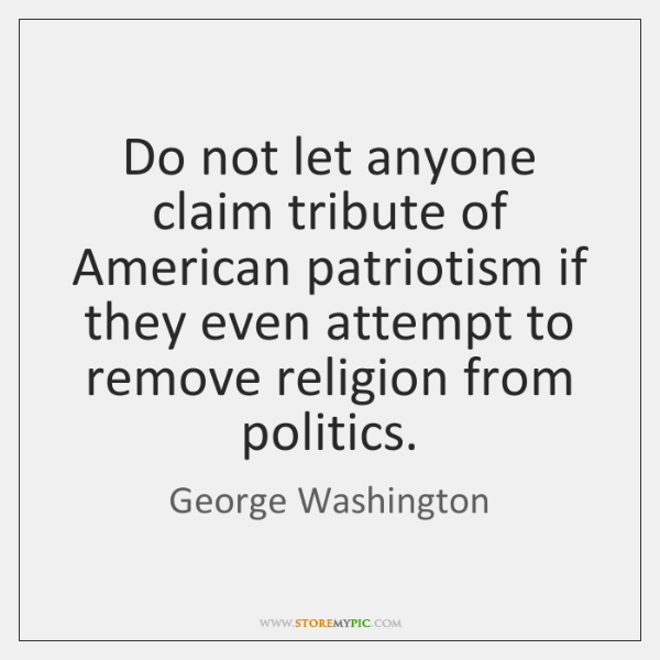 Do not let anyone claim tribute of American patriotism if they even ...