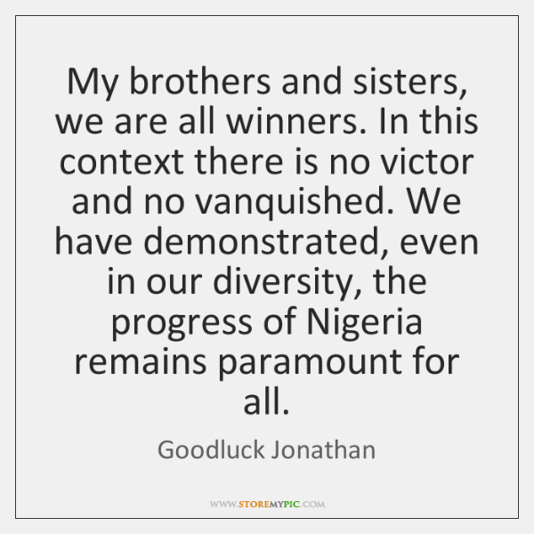 My brothers and sisters, we are all winners. In this context there ...