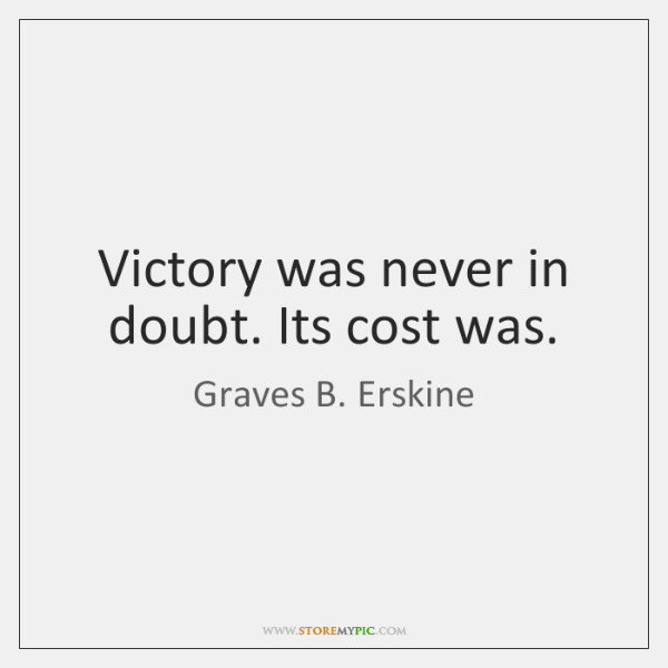 Victory was never in doubt. Its cost was.