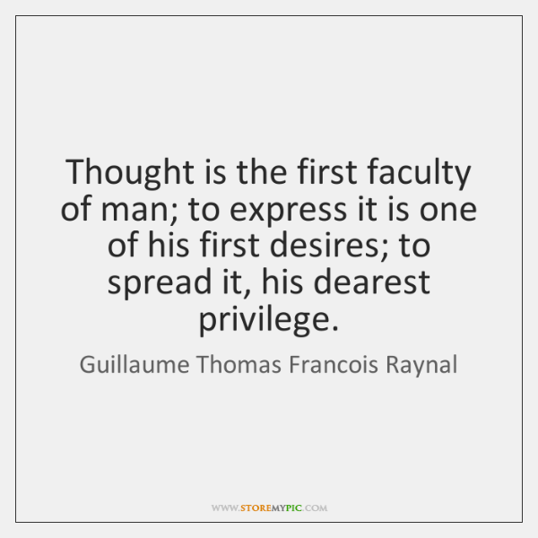 Thought is the first faculty of man; to express it is one ...
